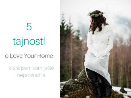 5 tajností o Love Your Home, které jsem vám ještě neprozradila